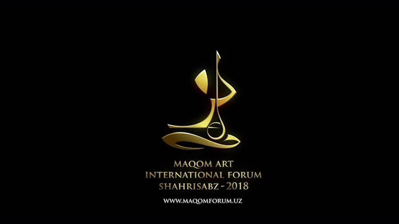 Maqom Art International Forum Shahrisabz 2018 - Welcome to Uzbekistan