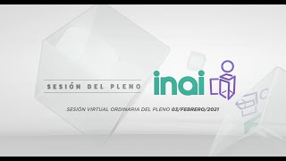 Sesión Virtual Ordinaria del Pleno del INAI Correspondiente al 03 de febrero de 2021