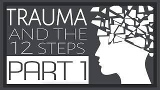 Trauma and the 12 Steps (Part 1)