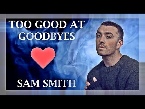 Sam Smith - Too Good At Goodbyes (Lyrics / Lyric Video) | Original / Official | Live | HD | 2017 |