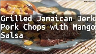 Recipe Grilled Jamaican Jerk Pork Chops with Mango Salsa