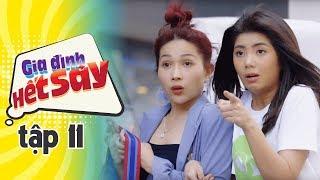 GIA ĐÌNH HẾT SẢY - TẬP 11 FULL HD | Phim Việt Nam hay nhất 2019 | Hồng Vân, Khả Như, Nhan Phúc Vinh