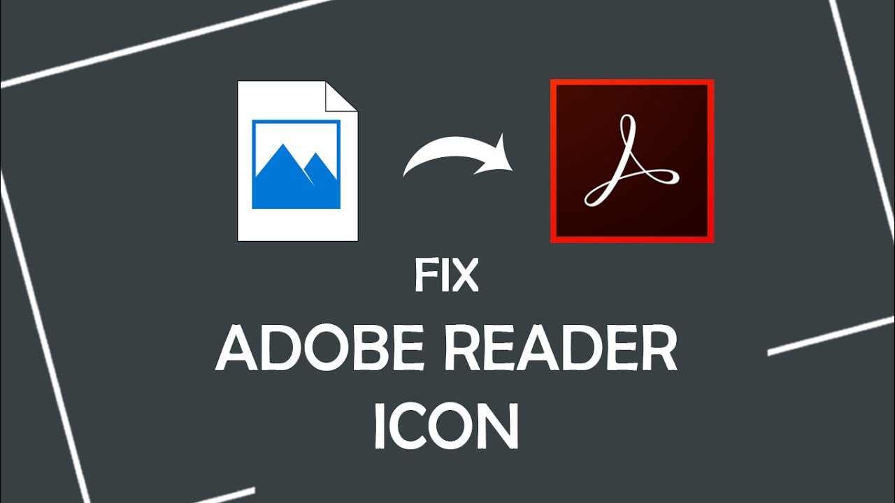 How To Fix Adobe Reader Icon Missing Broken Changed Issue In Windows 10 Youtube