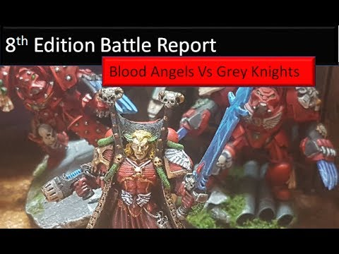 Warhammer 40K 8th Edition Battle Report Blood Angels Vs Grey Knights Imperium Space Marines and Assa