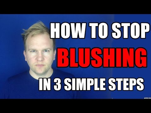 How To Stop Blushing For No Reason? - 3 Simple Steps To Cure Excessive Blushing