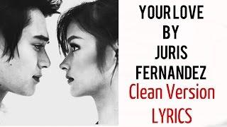 Your Love by Juris Fernandez - CLEAN VERSION - LYRICS!