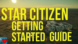 Star Citizen 2.6 - Quick Start Guide - Getting Started Guide 2017