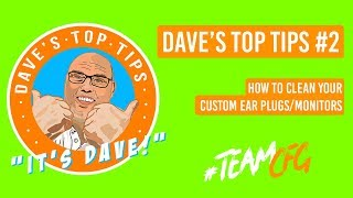 Dave's Top Tips #2: How to Clean Your Custom Ear Plugs/Monitors