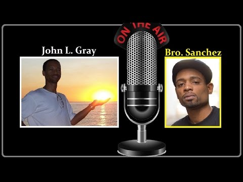 Bro. Sanchez LIVE with Bro. John L. Gray - Black Consciousness, Anunaki, Tree of Life & MORE!!!