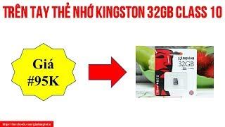 Trên Tay Thẻ Nhớ Kingston 32gb Class 10 Chính Hãng