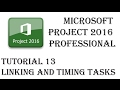 Microsoft Project Tutorial 2016 for Beginners to Advanced Part 13: Linking And Timing Tasks