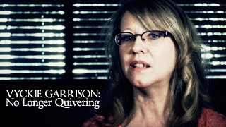 Vyckie Garrison: No Longer Quivering