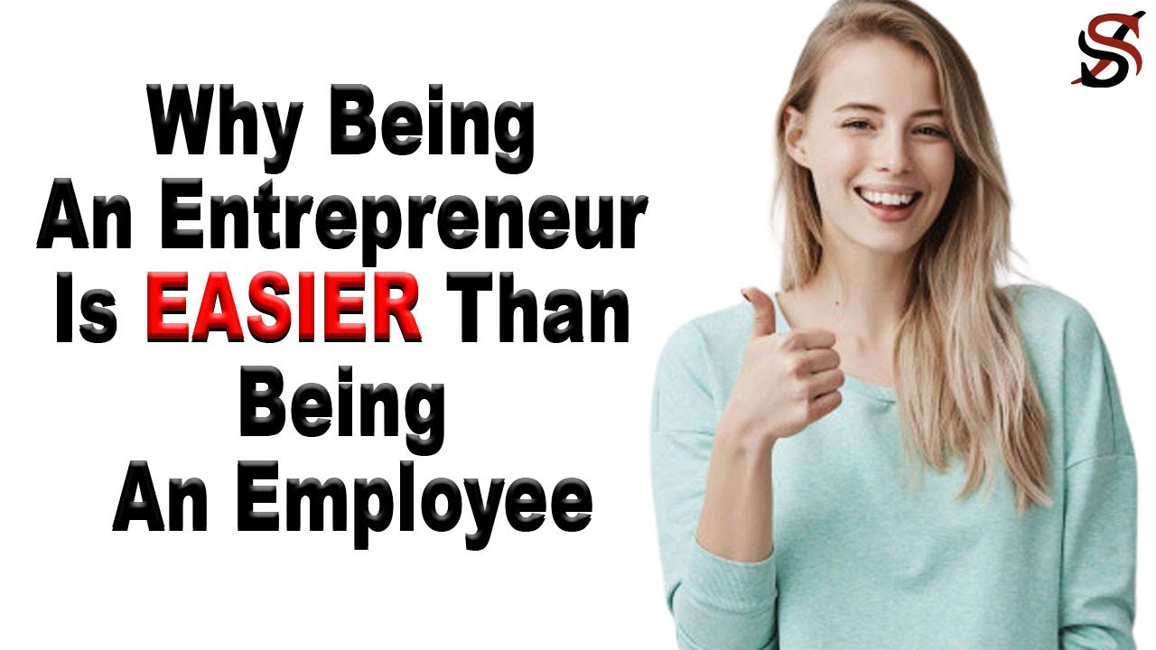 Why Being An Entrepreneur Is EASIER Than Being An Employee