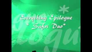 Everything Epilogue *Safri Duo*