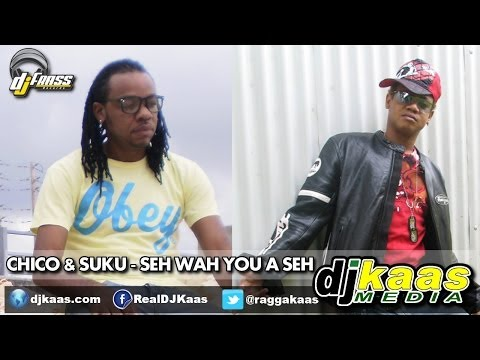 Chico & Suku - Seh Wah You A Seh [Raw] (June 2014) Gwaan Bad Riddim - Dj Frass Records | Dancehall
