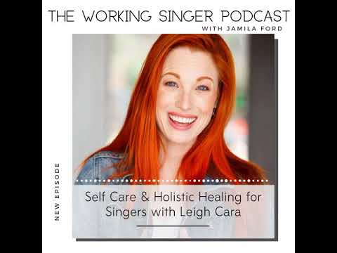 The Working Singer Podcast Ep. 45 Self Care and Holistic Healing for Singers w/ Leigh Cara