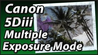 Canon 5D MKiii | Multiple Exposure Mode | Tutorial Training Video