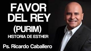 Predicas Cristianas - Favor del Rey (PURIM) - Pastor Ricardo Caballero