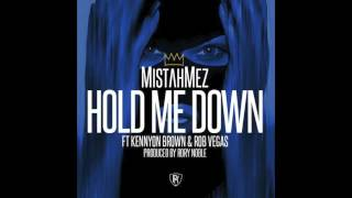 Mistah Mez - Hold Me Down Feat. Kennyon Brown & Rob Vegas (DJ New Era World Premier)