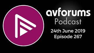 AVForums Podcast: Episode 267 - 24th June 2019