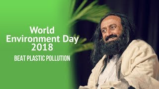 World Environment Day 2018 | Beat Plastic Pollution | Gurudev Sri Sri Ravi Shankar