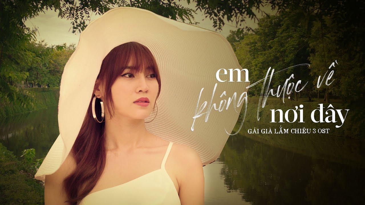 EM KHÔNG THUỘC VỀ NƠI ĐÂY - KHÁNH LINH   GÁI GIÀ LẮM CHIÊU 3 OST   OFFICIAL MV