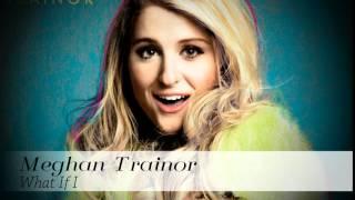 Meghan Trainor What If I with Lyrics.mp3