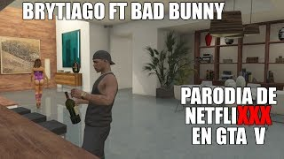NETFLIXXX - BRYTIAGO FT BAD BUNNY- (VIDEO OFFICIAL) - GTA V  PARODIA