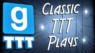 CLASSIC TTT PLAYS | Gmod TTT