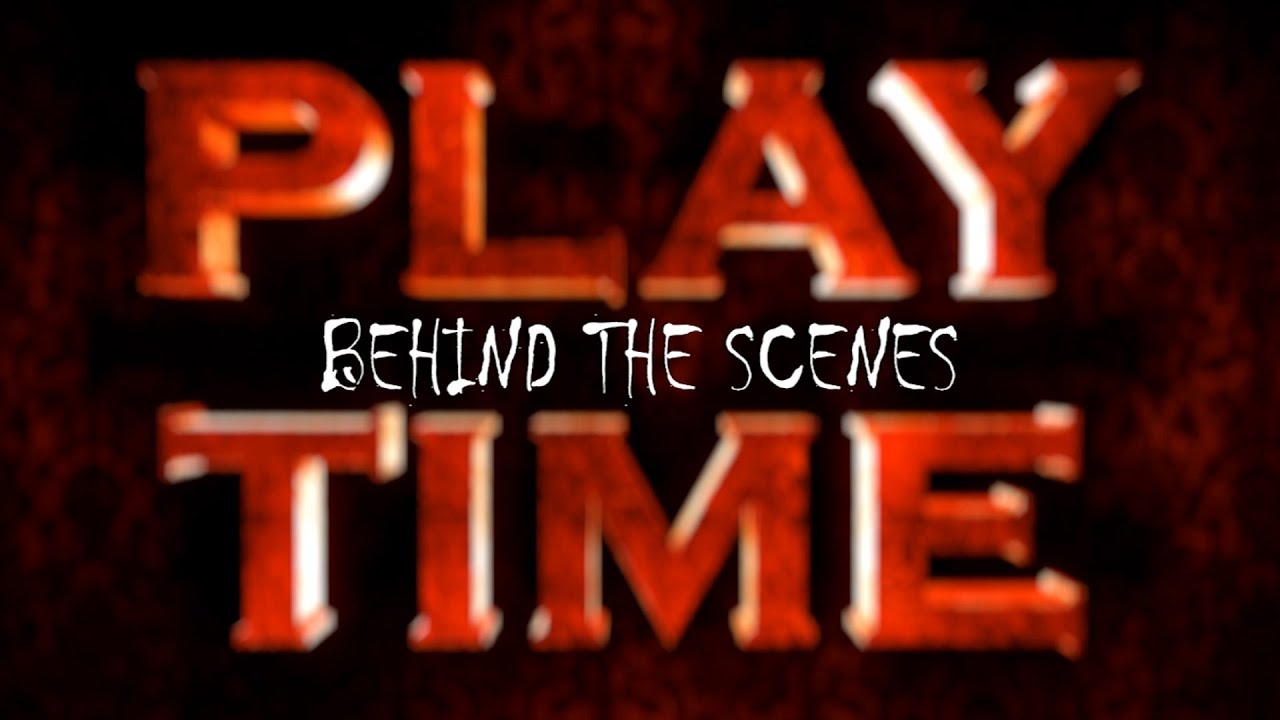 PLAY TIME - Behind The Scenes