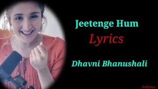(LYRICS): Jeetenge Hum  Dhvani Bhanushali  Latest Hindi SONG 2020