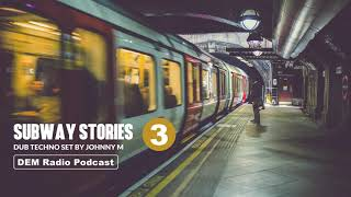 Subway Stories 03 | Deep & Atmospheric Dub Techno Set | DEM Radio Podcast