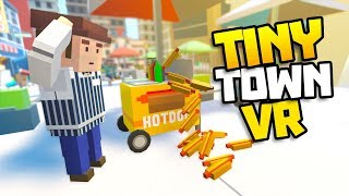 HOTDOG STAND OUT OF CONTROL! - Tiny Town VR Gameplay Part 9 - VR HTC Vive Gameplay