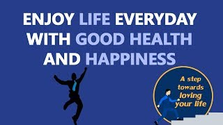 Enjoy life everyday with good health and happiness