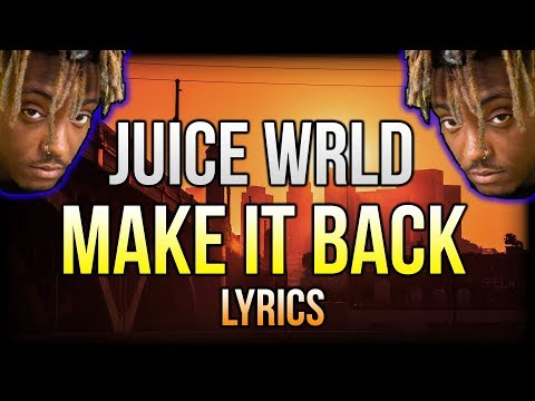 JUICE WRLD - MAKE IT BACK (LYRICS) AND AUDIO!