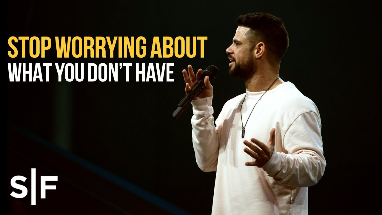 Stop Worrying About What You Don't Have | Pastor Steven Furtick