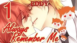 ALWAYS REMEMBER ME: Eddy Part 1