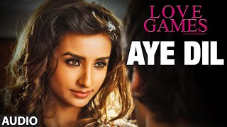 AYE DIL Full Song (Audio) | LOVE GAMES | Patralekha, Gaurav Arora, Tara Alisha Berry | T-SERIES