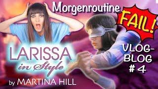 Martina Hill: Larissa in Style VlogBlog #4 Morgenroutine FAIL!