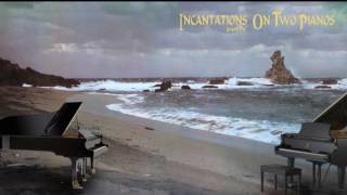 INCANTATIONS pt 4 on two pianos