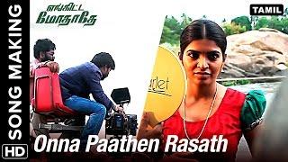 Onna Paathen Raasathi | Making Video | Engitta Modhathey