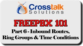 FreePBX 101 - Part 6 - Inbound Routes, Ring Groups, & Time Conditions