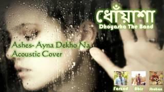ashes ayna dekho na acoustic cover by dhoyasha the band
