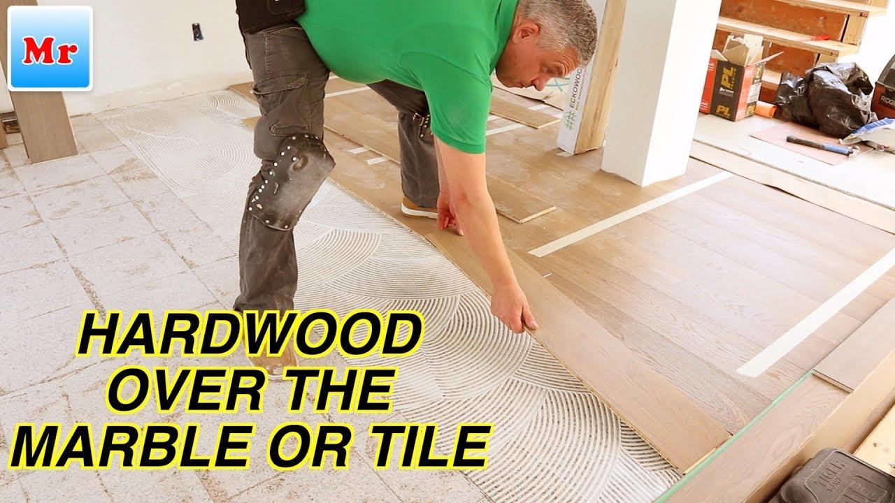 how to install hardwood floor over the marble or tile mryoucandoityourself
