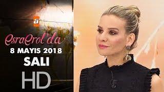 Esra Erol'da 8 Mayıs 2018 | Salı