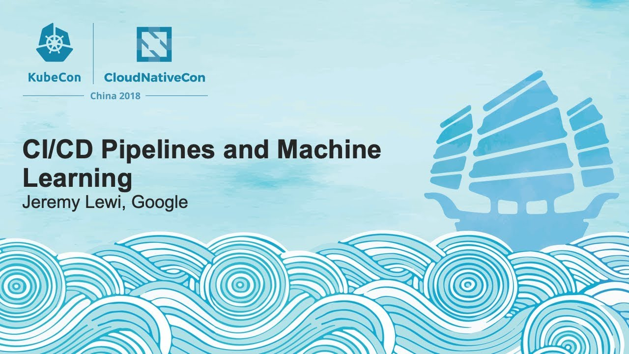CI/CD Pipelines and Machine Learning - Jeremy Lewi, Google
