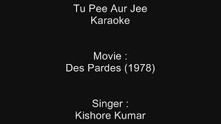 Tu Pee Aur Jee - Karaoke - Des Pardes (1978) - Kishore Kumar