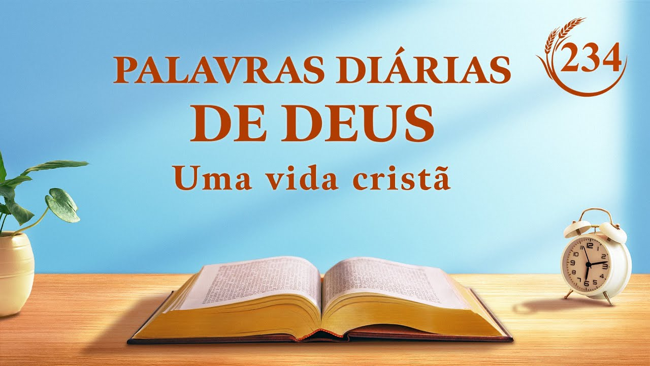 "Palavras diárias de Deus   ""Declarações de Cristo no princípio: Capítulo 74""   Trecho 234"
