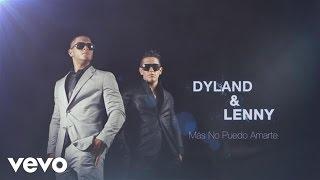 Dyland & Lenny - Más No Puedo Amarte