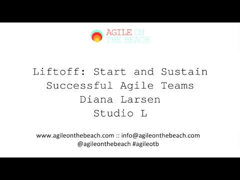 Liftoff: Start and Sustain Successful Agile Teams , Diana Larsen, Agile on the Beach 2017